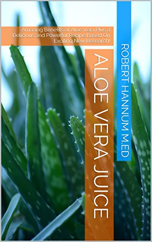 Aloe Vera Juice: Amazing Benefits of Aloe Vera Plus a Delicious and Powerful Recipe Based On Exciting New Research! (English Edition)