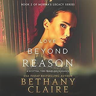 Love Beyond Reason: A Scottish, Time-Traveling Romance     Book 2 of Morna's Legacy Series              By:                                                                                                                                 Bethany Claire                               Narrated by:                                                                                                                                 Lily Collingwood                      Length: 7 hrs and 24 mins     410 ratings     Overall 4.4