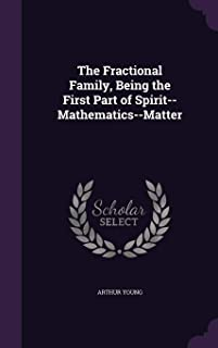 The Fractional Family, Being the First Part of Spirit--Mathematics--Matter