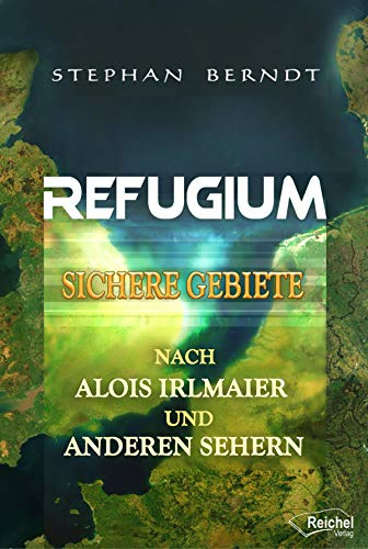 Refugium: Sichere Gebiete nach Alois Irlmaier und anderen Sehern