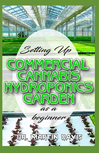 Setting Up Commercial Cannabis Hydroponics Garden as a Beginner: Beginners guide on building a cheap and effective Cannabis Hydroponics Growing System