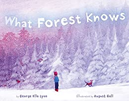 What Forest Knows by [George Ella Lyon, August Hall]