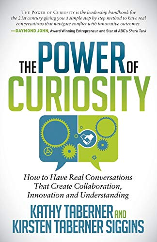 Power of Curiosity: How to Have Real Conversations that create Collaboration, Innovation and Understanding