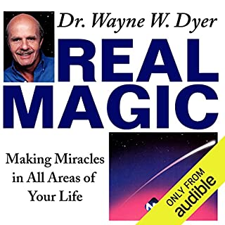 Real Magic     Making Miracles in All Areas of Your Life              Written by:                                                                                                                                 Dr. Wayne W. Dyer                               Narrated by:                                                                                                                                 Dr. Wayne W. Dyer                      Length: 5 hrs and 59 mins     10 ratings     Overall 5.0