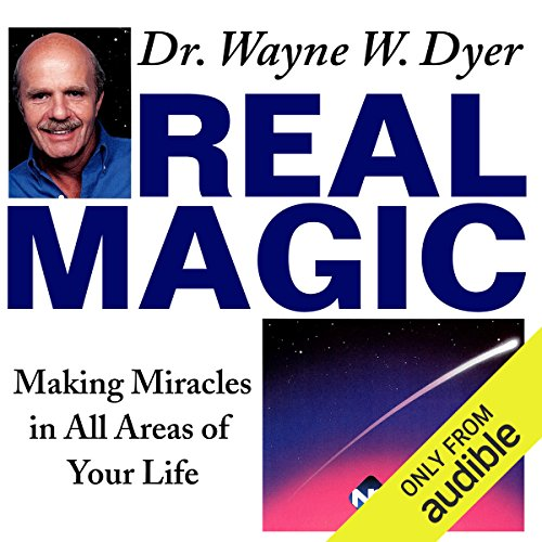 Real Magic     Making Miracles in All Areas of Your Life              By:                                                                                                                                 Dr. Wayne W. Dyer                               Narrated by:                                                                                                                                 Dr. Wayne W. Dyer                      Length: 5 hrs and 59 mins     104 ratings     Overall 4.9