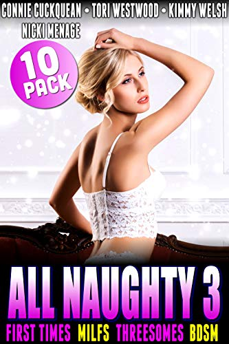 All Naughty 3 - 10-Pack : First Time MILFs Threesomes BDSM (English Edition)