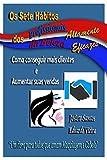 Os Sete Hábitos dos Profissionais da Beleza Altamente Eficazes: Como conseguir mais clientes e Aumentar suas vendas (Portuguese Edition)