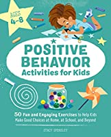 Positive Behavior Activities for Kids: 50 Fun and Engaging Exercises to Help Kids Make Good Choices at Home, at School, and Beyond