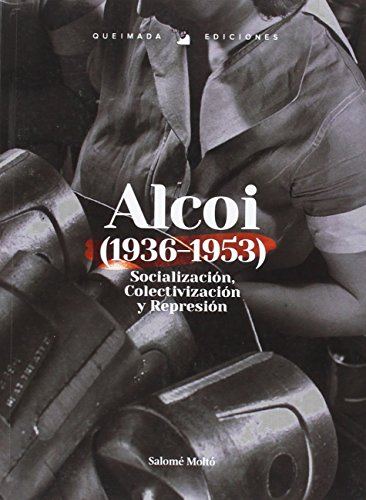 Alcoi (1936-1953). Socialización, Colectivización y Represión. (Nuestra Memoria)