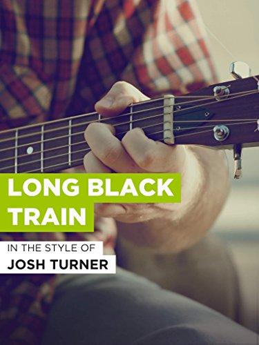 Long Black Train im Stil von