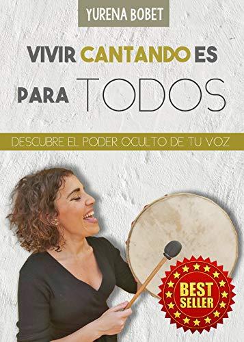 VIVIR CANTANDO ES PARA TODOS: DESCUBRE EL PODER OCULTO DE TU VOZ (Spanish Edition)