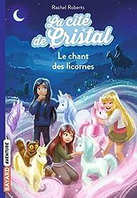 La cité de cristal, tome 1 : Le chant des licornes par Rachel Roberts