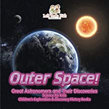 Outer Space! Great Astronomers and Their Discoveries - Science for Kids - Children's Exploration & Discovery History Books