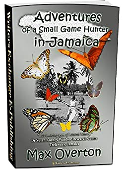Adventures of a Small Game Hunter in Jamaica by [Max Overton]