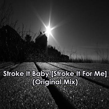 Stroke It Baby [Stroke It For Me]