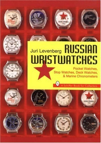 Russian Wristwatches: Pocket Watches, Stop Watches, Deck Watches & Marine Chronometers (A Schiffer Book for Collectors) by Juri Levenberg (1997-03-03)