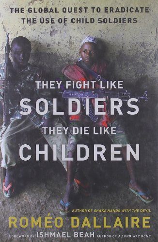 Image of They Fight Like Soldiers, They Die Like Children: The Global Quest to Eradicate the Use of Child Soldiers