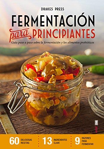 Fermentación para principiantes: Guía paso a paso sobre fermentación y alimentos probióticos (Plus Vitae)