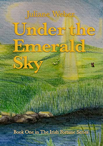 Under the Emerald Sky: A tale of love and betrayal in 19th century Ireland (The Irish Fortune Series Book 1) by [Juliane Weber]