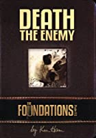 The Foundations: Death the Enemy