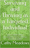 Surviving and Thriving as a Targeted Individual: How to Beat Covert Surveillance, Gang Stalking, and Harassment