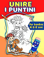 UNIRE I PUNTINI Per bambini di 6-8 anni: - libro di attività per ragazzi e ragazze, collegare i punti, libro da colorare per i bambini da 4 a 8 anni 6 a 8 anni- Da 1 a 100 punti per i bambini divertente ed educativo