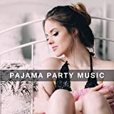 Pajama Party Music – Chillout Music, Party Hits 2017, Dance, Party at Home, Relax with Friends