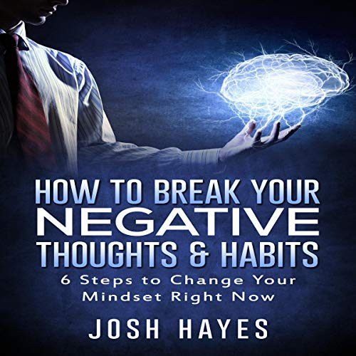 How to Break Your Negative Thoughts & Habits cover art