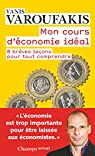 Mon cours d'économie idéal: 8 brèves leçons pour tout comprendre par Varoufakis