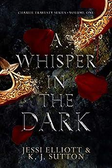 A Whisper in the Dark (Charlie Travesty Book 1) by [K.J. Sutton, Jessi Elliott]