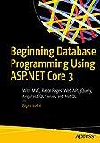 Beginning Database Programming Using ASP.NET Core 3: With MVC, Razor Pages, Web API, jQuery, Angular, SQL Server, and NoSQL - Bipin Joshi