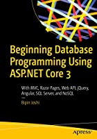 Beginning Database Programming Using ASP.NET Core 3: With MVC, Razor Pages, Web API, jQuery, Angular, SQL Server, and NoSQL