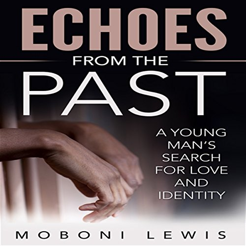 Echoes from the Past: A Young Man's Search for Love and Identity audiobook cover art