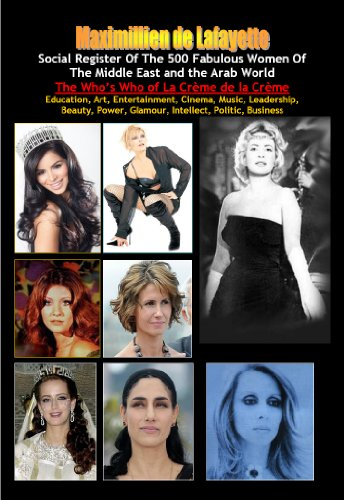 Social register of the 500 fabulous women of the Middle East and the Arab World: Who's Who of La Crème de La Crème. Vol.1 (The best in Society, Art, Entertainment, ... Politic, Business.) (English Edition)