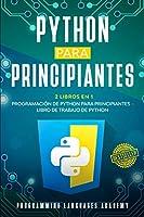 Python para Principiantes: 2 Libros en 1: Programación de Python para principiantes Libro de trabajo de Python