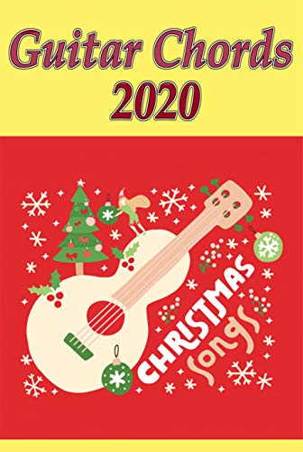 Guitar Chords 2020: 60+ How to Play Christmas Songs, Chords, Fretboard, Tabs, Scales, Songbook