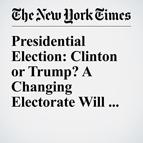 Presidential Election: Clinton or Trump? A Changing Electorate Will Decide audiobook cover art