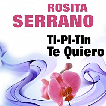 Rosita Serrano  Ti-Pi-Tin   Te Quiero