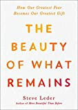 The Beauty of What Remains: How Our Greatest Fear Becomes Our Greatest Gift