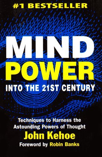 [Mindpower into the 21st Century] (By: John Kehoe) [published: June, 2008]