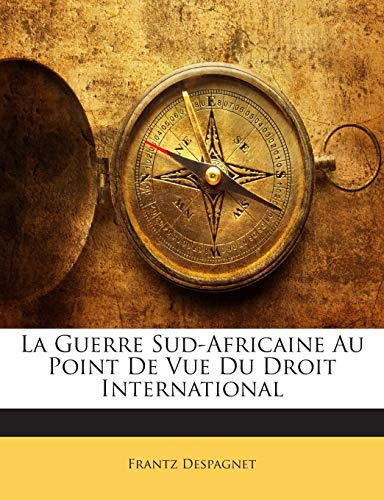 La Guerre Sud-Africaine Au Point De Vue Du Droit International (French Edition)