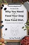 Why You NEED to Feed Your Dog a Raw Food Diet: A Complete Introduction...