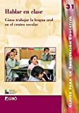 Hablar en clase: C¢mo trabajar la lengua oral en el centro escolar: 031 (Editorial Popular)