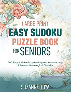 Large Print Easy Sudoku Puzzle Book for Seniors: 200 Easy Sudoku Puzzle to Improve Your Memory & Prevent Neurological Disorder