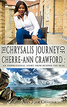 The Chrysalis Journey of Cherre-Ann Crawford: An Inspirational Story of Beyond the Seas by [Cherre Ann Crawford, Daniella Blechner]