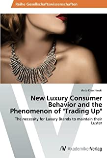 New Luxury Consumer Behavior and the Phenomenon of Trading Up