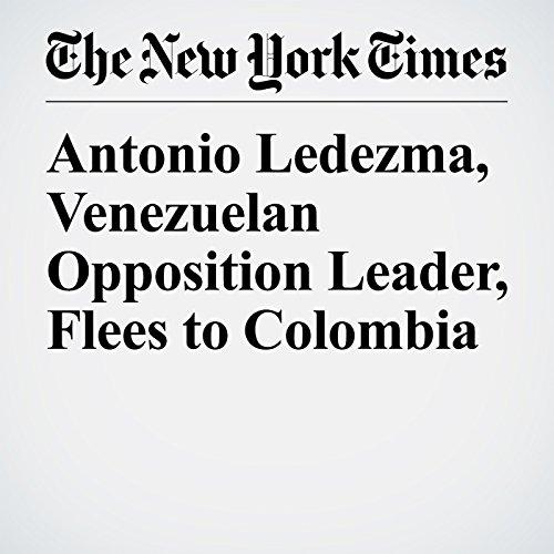 Antonio Ledezma, Venezuelan Opposition Leader, Flees to Colombia copertina