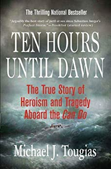 Ten Hours Until Dawn: The True Story of Heroism and Tragedy Aboard the Can Do by [Michael J. Tougias]