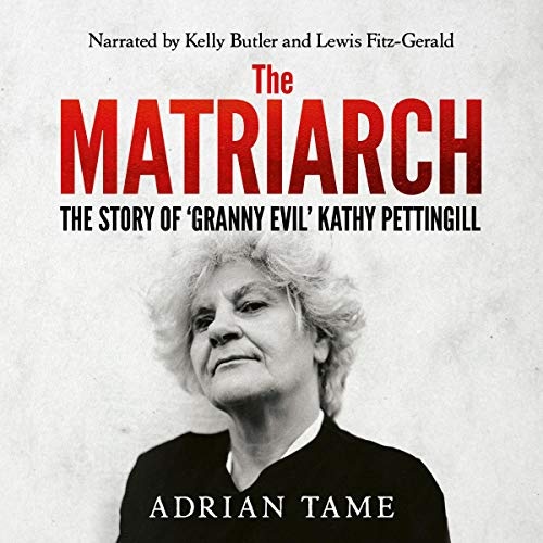 The Matriarch     The Kath Pettingill Story              By:                                                                                                                                 Adrian Tame                               Narrated by:                                                                                                                                 Lewis Fitz-Gerald,                                                                                        Kelly Butler                      Length: 10 hrs and 16 mins     Not rated yet     Overall 0.0