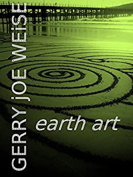 [Gerry Joe Weise, Ludovic Gibsson]のEarth Art (English Edition)